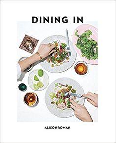 Dining in: Amazon.co.uk: Alison Roman: 9780451496997: Books