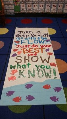 Take a deep breath, go with the flow. Just do your best and show what you know! (Check out the other poster I made similar to this one). Motivational test poster. Testing posters/ boards. L.H