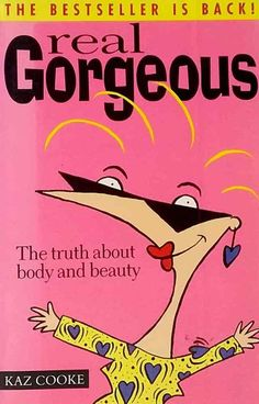 Real Gorgeous The Truth about Body and Beauty by Kaz Cooke used paperback 1997 Every Teenagers, Book Authors, Revolutionaries, Self Esteem, Best Sellers, It Hurts, Ebooks, Jokes, Reading