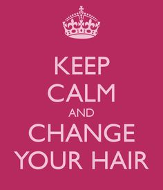 Google Image Result for http://sd.keepcalm-o-matic.co.uk/i/keep-calm-and-change-your-hair.png