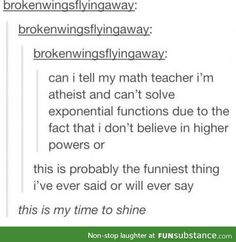 Atheism, Religion, God is Imaginary, Humor. Can I tell my math teacher I'm atheist and can't solve exponential functions due to the fact that I don't believe in higher powers or. Haha Funny, Funny Cute, Funny Memes, Hilarious, Funny Stuff, Random Stuff, Tumblr Stuff, Funny Tumblr Posts, My Tumblr