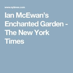 Ian McEwan's Enchanted Garden - The New York Times
