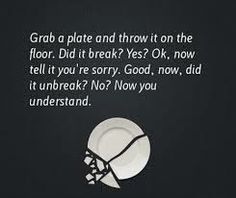 saying about being sorry and dropping a plate - Google Search