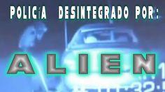 Policía Desintegrado Por Alienígena....¡Alien attacks police!