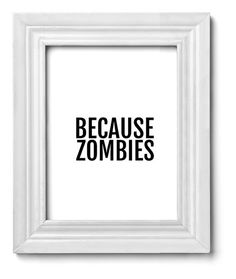 Funny Wall Art - Because Zombies - Black and White - Typography Print - Gift Idea - Zombies by theplayfulpixel on Etsy https://www.etsy.com/listing/263953493/funny-art-print-zombie-print-funny-wall #Zombies #Walkers #Roamers