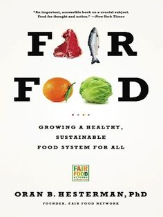 """""""Fair Food: Growing a Healthy, Sustainable Food System for All"""" by  Oran Hesterman"""