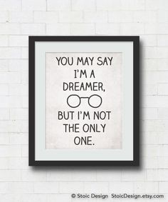 You May Say I'm A Dreamer But I'm Not the Only One  by StoicDesign