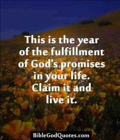 ✞ ✟ BibleGodQuotes.com ✟ ✞  This is the year of the fulfillment of God's promises in your life. Claim it and live it.