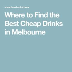 Where to Find the Best Cheap Drinks in Melbourne