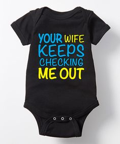 Another great find on #zulily! Black 'Your Wife Keeps Checking Me Out' Bodysuit by KidTeeZ #zulilyfinds