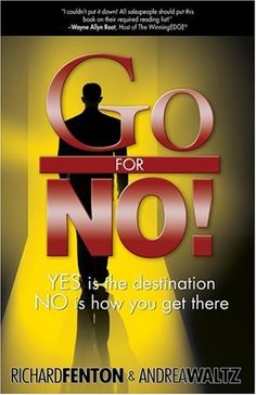 Business Books: Best Books for Entrepreneurs. Go for No! Yes is the Destination, No is How You Get There by Richard Fenton #businessbooks #personaldevelopmentbooks #mindsetbooks #selfhelpbooks