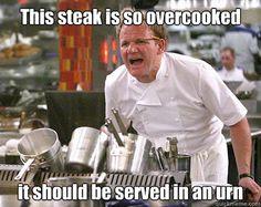 Gordon Ramsey on overcooked steak! haha