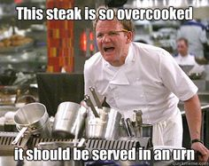 Gordon Ramsey on overcooked steak! haha