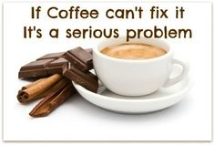 so add Chocolate to the Coffee...if that don't do it, nothing will!