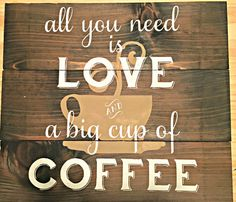 All You Need Is Love And A Big Cup Of by BoardsAndBurlapDecor