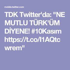 """TDK Twitter'da: """"NE MUTLU TÜRK'ÜM DİYENE! #10Kasım https://t.co/I1AQtcwrem"""""""