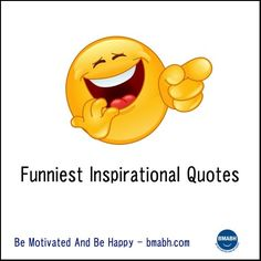 Funny Inspirational Quotes. Visit www.bmabh.com for more #funny quotes. Be Motivated And Be Happy - bmabh.com