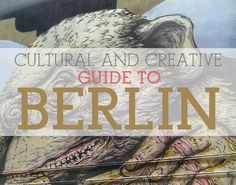 Beer and Backstreets: A Cultural and Creative Guide to Berlin