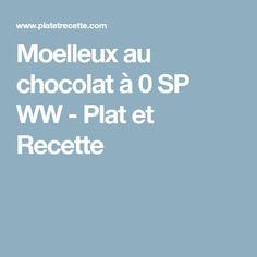Moelleux au chocolat à 0 SP WW - Plat et Recette