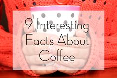 Are you an avid coffee drinker? Then you won't be disappointed to read these 9 interesting facts about coffee.