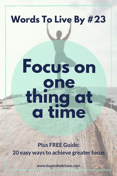 Words To Live By 23: Focus On One Thing At A Time
