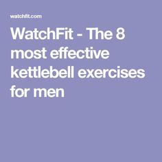 WatchFit - The 8 most effective kettlebell exercises for men