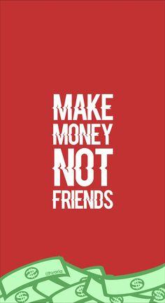 Wallpaper make money not friends