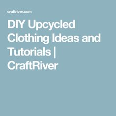 DIY Upcycled Clothing Ideas and Tutorials | CraftRiver