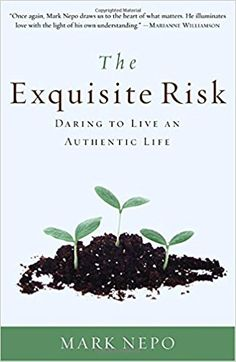 The Exquisite Risk: Daring to Live an Authentic Life: Mark Nepo: 9780307335845: Amazon.com: Books