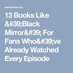 13 Books Like 'Black Mirror' For Fans Who've Already Watched Every Episode
