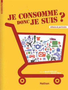 """""""Je consomme donc je suis ?"""" - Benoît Heilbrunn : Décryptage de la société de consommation, avec des repères historiques, des dossiers d'analyse concernant les habitudes des consommateurs, des présentations de stratégies de grandes marques (Nike, Ikea, google, Coca Cola), etc."""