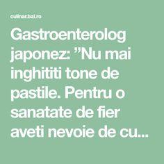 """Gastroenterolog japonez: """"Nu mai inghititi tone de pastile. Pentru o sanatate de fier aveti nevoie de cu... Detox, Mai"""
