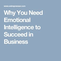 Why You Need Emotional Intelligence to Succeed in Business