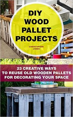 DIY Wood Pallet Projects: 23 Creative Ways to Reuse Old Wooden Pallets for Decorating Your Space: (DIY Household Hacks, DIY Projects, DIY Crafts, Wood Pallet Projects with Surprising Functionality) by Christopher Jones (Paperback / softback, for sale Wood Crate Furniture, Wood Crates, Wooden Pallets, Pallet Projects, Diy Projects, Pallet Storage, Christopher Jones, Hacks Diy, Diy Wood