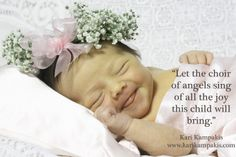"""Let the choir of angels sing of all the joy this child will bring."" Kari Kampakis"