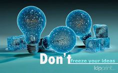 Don't freeze your ideas!  #LDP2016  www.ldpprint.com  #Amazing #Good #Quality #thinkbig #Grand #Digital #Printing #Emotion #Surprise #Print #Hollywood #USA #LA #Awesome #DesignLovers #Colors #Designs #DesignInspiration #Awesome #Colorful #Vinyl #YardDesigns #Banner #prints #Quotes