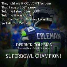 Derrick Coleman- One of my fave Seahawks football player Sooo Inspiring! Seahawks Football, Best Football Team, Seattle Seahawks, Seahawks Memes, Football Helmets, Broncos, Derrick Coleman, Superbowl Champions, My Champion