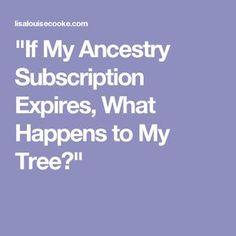 """""""If My Ancestry Subscription Expires, What Happens to My Tree? Genealogy Quotes, Genealogy Websites, Family Genealogy, Genealogy Forms, Free Genealogy Records, Ancestry Records, Genealogy Search, Family Tree Research, Family Tree Chart"""