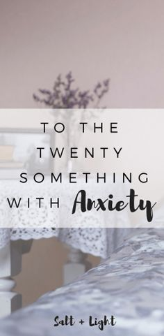You are not alone. To the twenty-something dealing with anxiety issues.