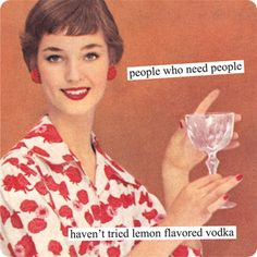people who need people haven't tried lemon flavored vodka