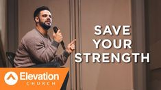 SAVE YOUR STRENGTH | Pastor Steven Furtick