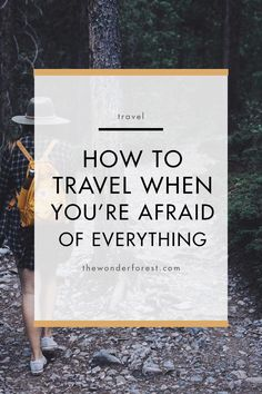 How To Travel When You're Afraid of Everything
