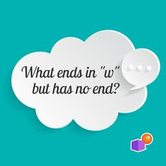 """What ends in """"w"""" but has no end?"""