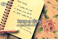 Keep a diary [ ] I've always wanted to, I've just never had the patience... I'm going to start keeping one though, I have decided...