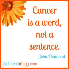 Girlfriendology cancer quote, friendship quotes