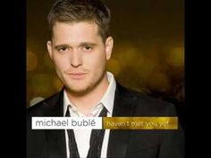 """Lyrics to live by: Michael Buble """"Haven't Met You Yet""""..."""