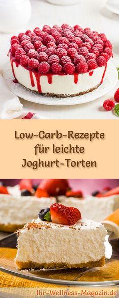 15 Low-Carb-Rezepte für leichte Joghurt-Torten: Gesund, kalorienreduziert, ohne Getreidemehl und ohne Zuckerzusatz ...