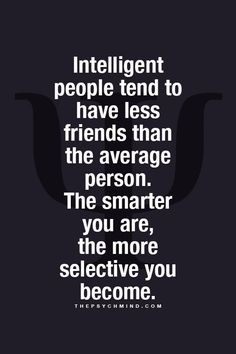 Positive Quotes : QUOTATION – Image : Quotes Of the day – Description Intelligent people tend to have less friends. Sharing is Power – Don't forget to share this quote ! The Words, Great Quotes, Quotes To Live By, Awesome Quotes, Super Quotes, Quotes Loyalty, Motivational Quotes, Inspirational Quotes, Quotes Quotes