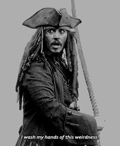 I wash my hands of this weirdness - Captain Jack Sparrow Jack Sparrow Savvy, Jack Sparrow Funny, Jack Sparrow Quotes, Captain Jack Sparrow, Johnny Depp Fans, Greys Anatomy Memes, Judas Priest, Pirate Life, Jack White