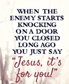 When the enemy starts knocking ~~I Love Jesus Christ